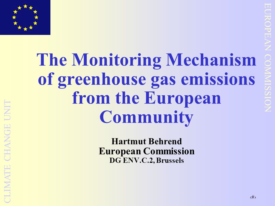 The Monitoring Mechanism of greenhouse gas emissions from the European Community Hartmut Behrend European Commission DG ENV.C.2, Brussels