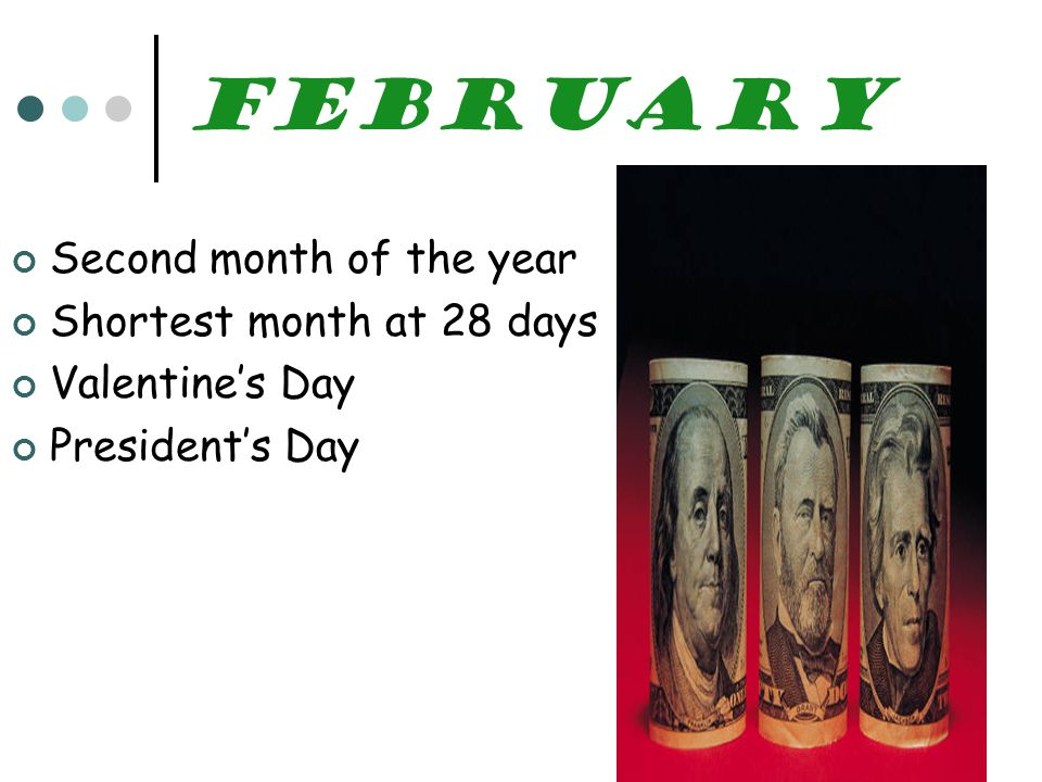 February Second month of the year Shortest month at 28 days