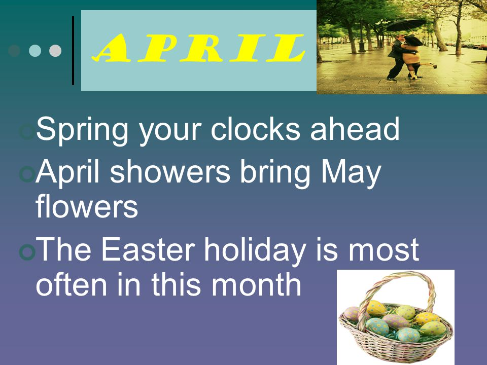 April Spring your clocks ahead April showers bring May flowers