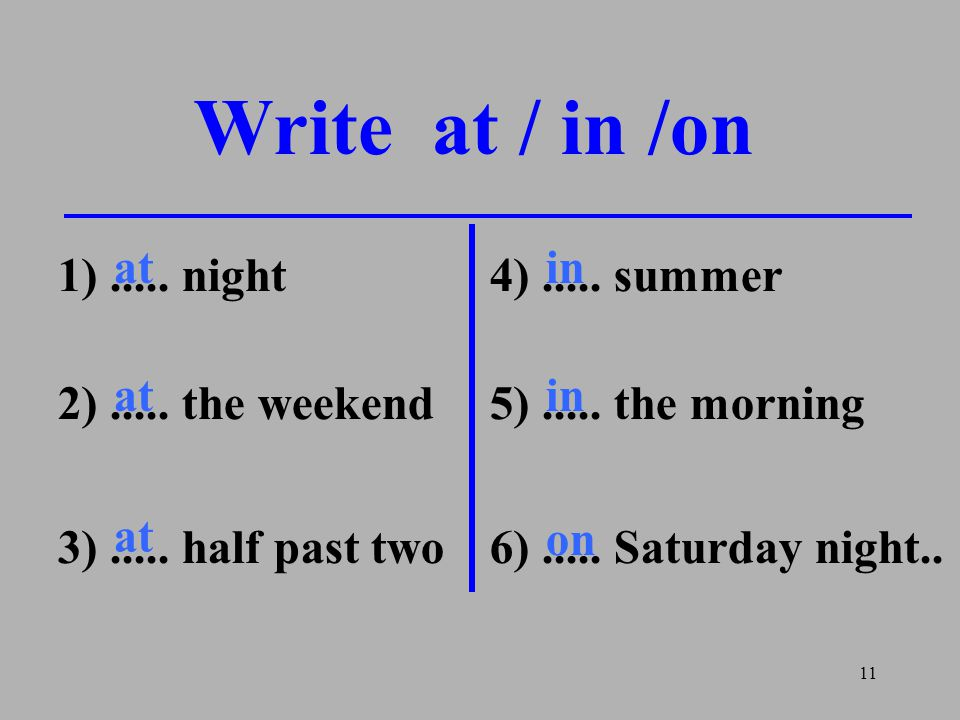 Write at / in /on at in 1) night 4) summer at in