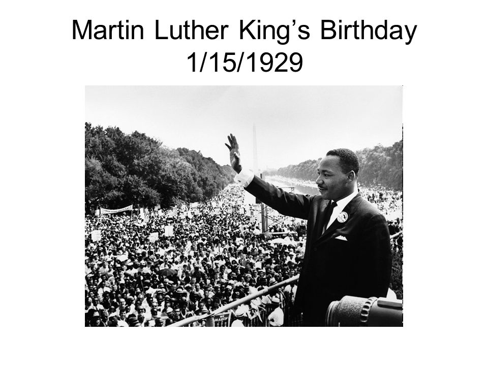 Martin Luther King's Birthday 1/15/1929