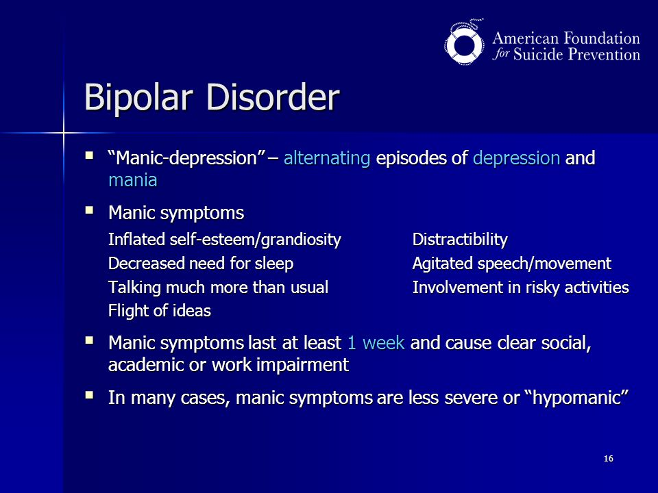 Bipolar Disorder Manic-depression – alternating episodes of depression and mania. Manic symptoms.