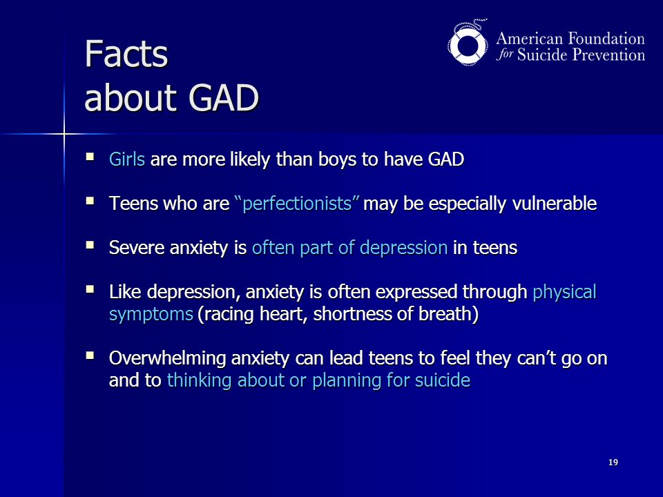 Facts about GAD Girls are more likely than boys to have GAD