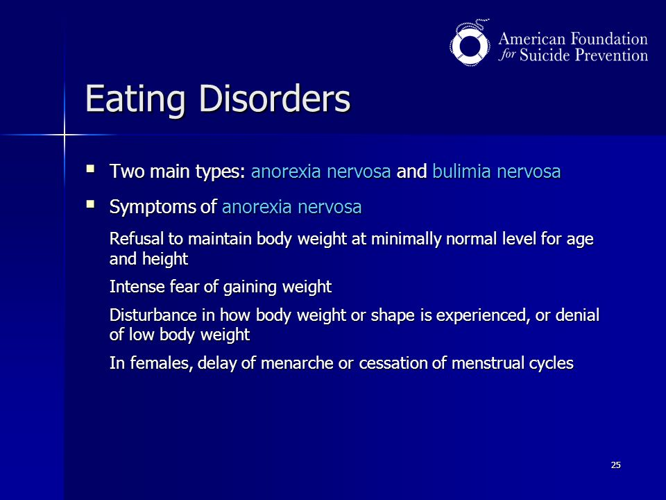 Eating Disorders Two main types: anorexia nervosa and bulimia nervosa