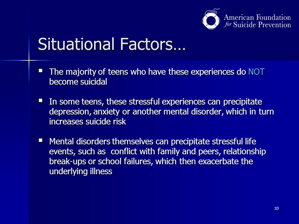 Situational Factors… The majority of teens who have these experiences do NOT become suicidal.