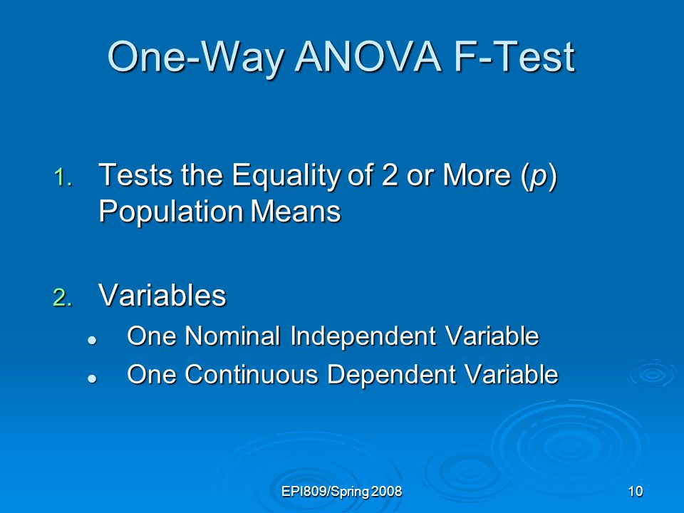 One-Way ANOVA F-Test Tests the Equality of 2 or More (p) Population Means. Variables. One Nominal Independent Variable.