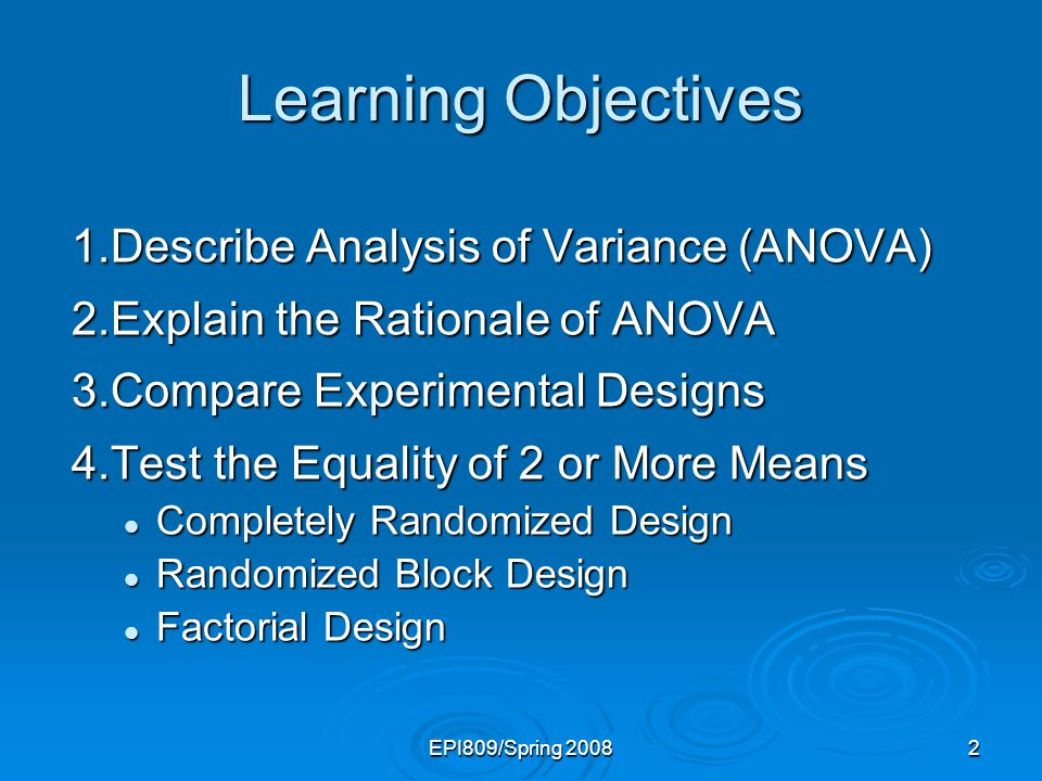 Learning Objectives 1. Describe Analysis of Variance (ANOVA)