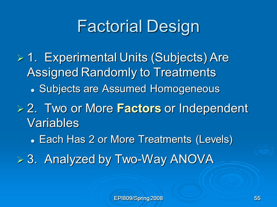 Factorial Design 1. Experimental Units (Subjects) Are Assigned Randomly to Treatments. Subjects are Assumed Homogeneous.