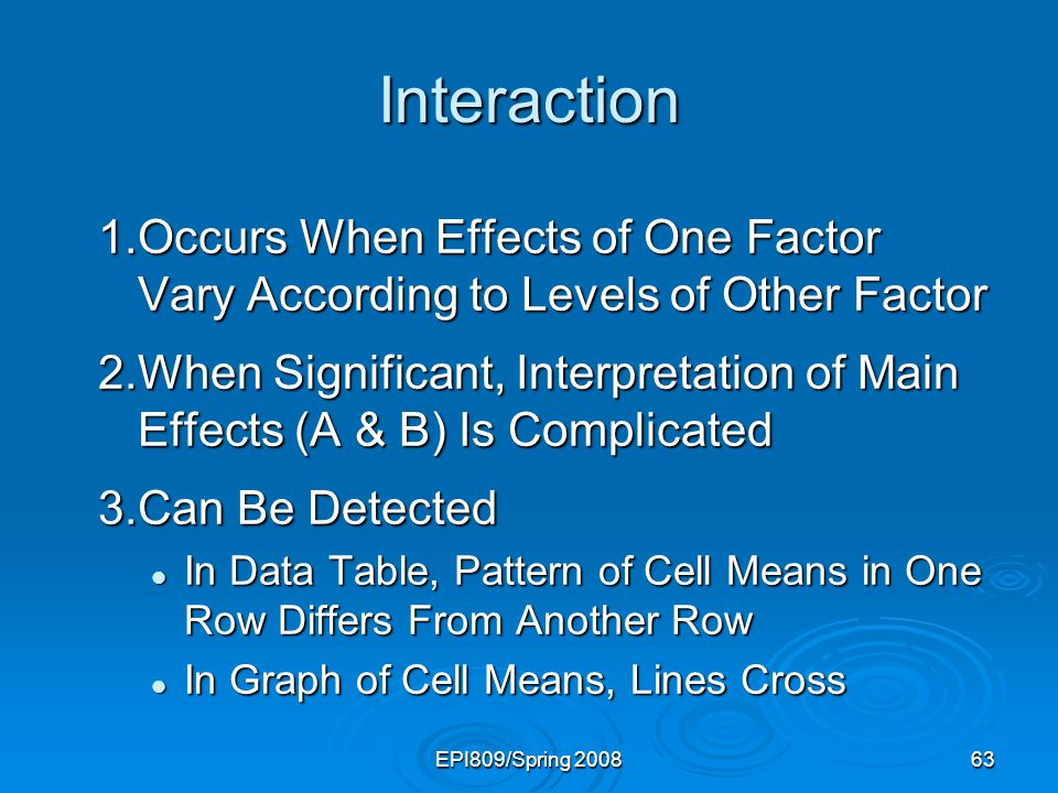 Interaction 1. Occurs When Effects of One Factor Vary According to Levels of Other Factor.