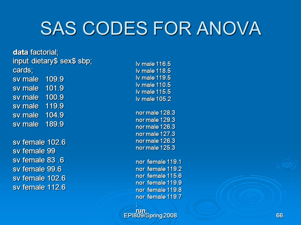 SAS CODES FOR ANOVA data factorial; input dietary$ sex$ sbp; cards;