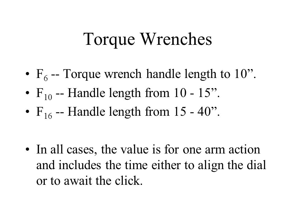 Torque Wrenches F6 -- Torque wrench handle length to 10 .