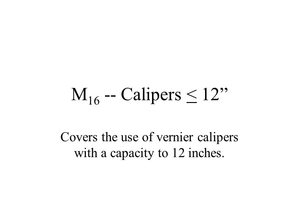 Covers the use of vernier calipers with a capacity to 12 inches.