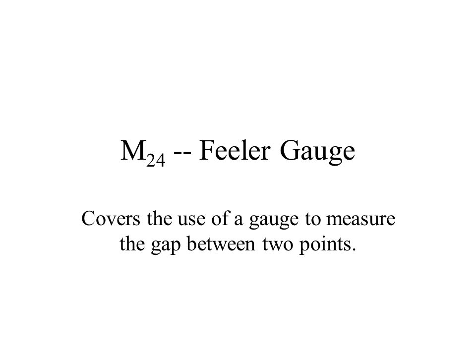 Covers the use of a gauge to measure the gap between two points.