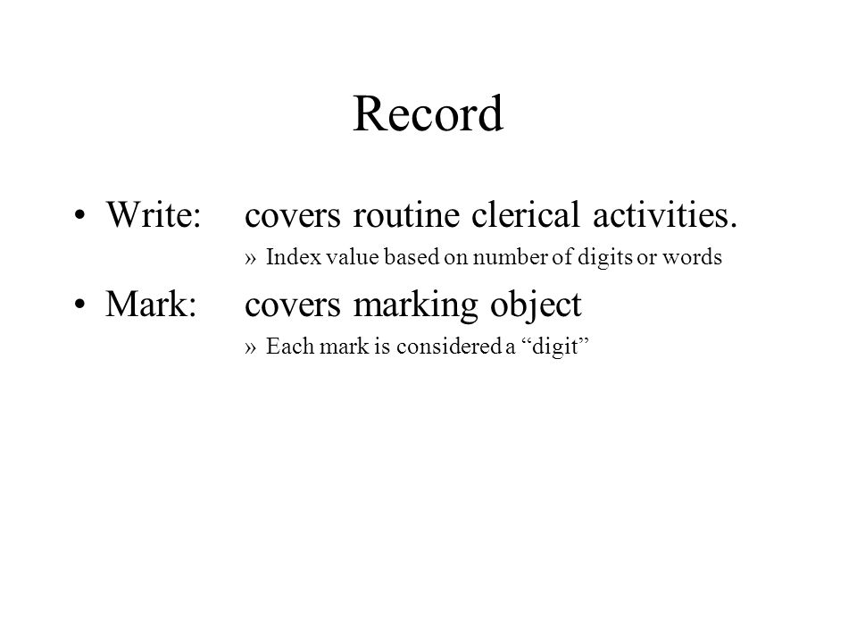 Record Write: covers routine clerical activities.