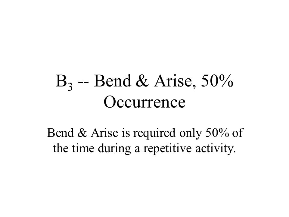B3 -- Bend & Arise, 50% Occurrence