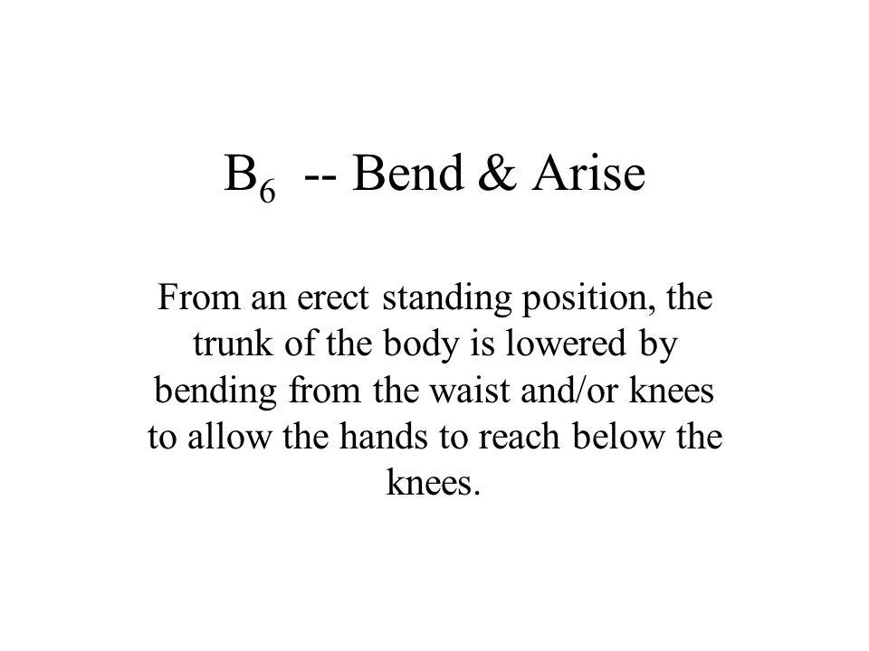 B6 -- Bend & Arise