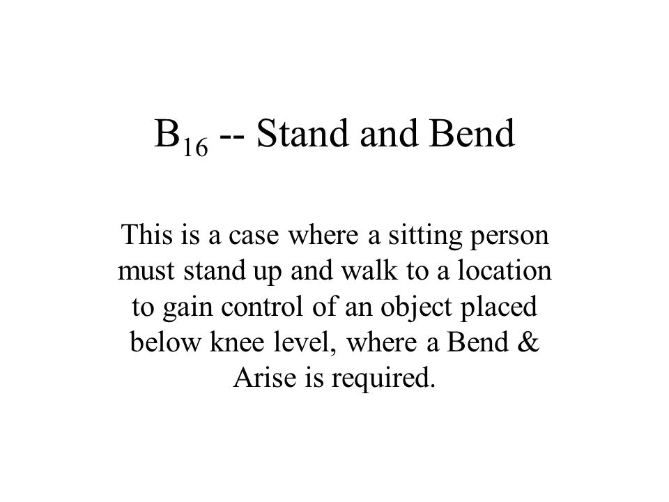 B16 -- Stand and Bend