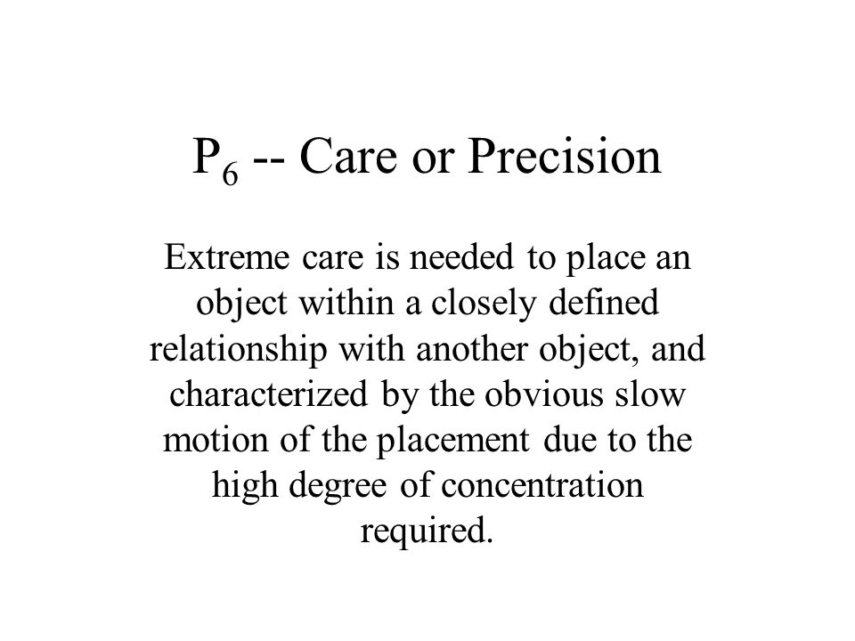P6 -- Care or Precision