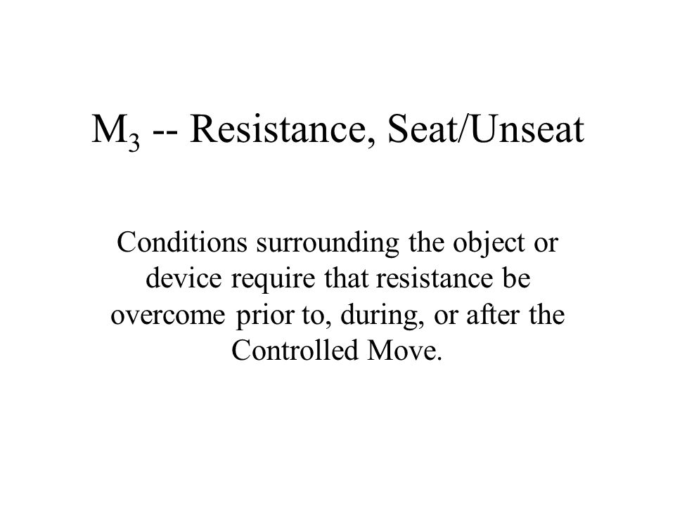 M3 -- Resistance, Seat/Unseat