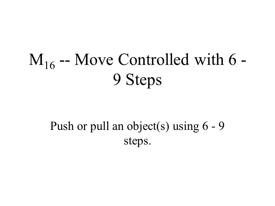 M16 -- Move Controlled with 6 - 9 Steps