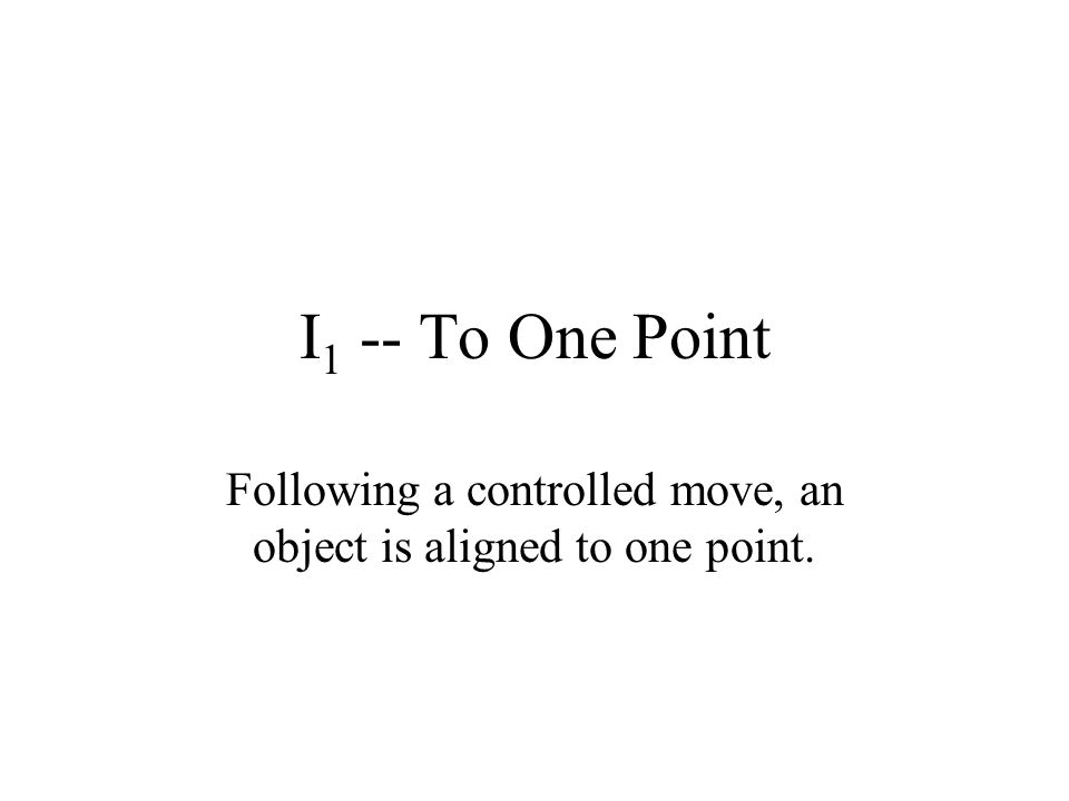 Following a controlled move, an object is aligned to one point.