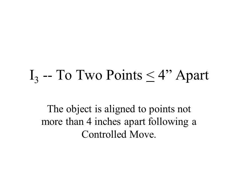 I3 -- To Two Points < 4 Apart