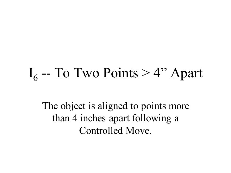 I6 -- To Two Points > 4 Apart
