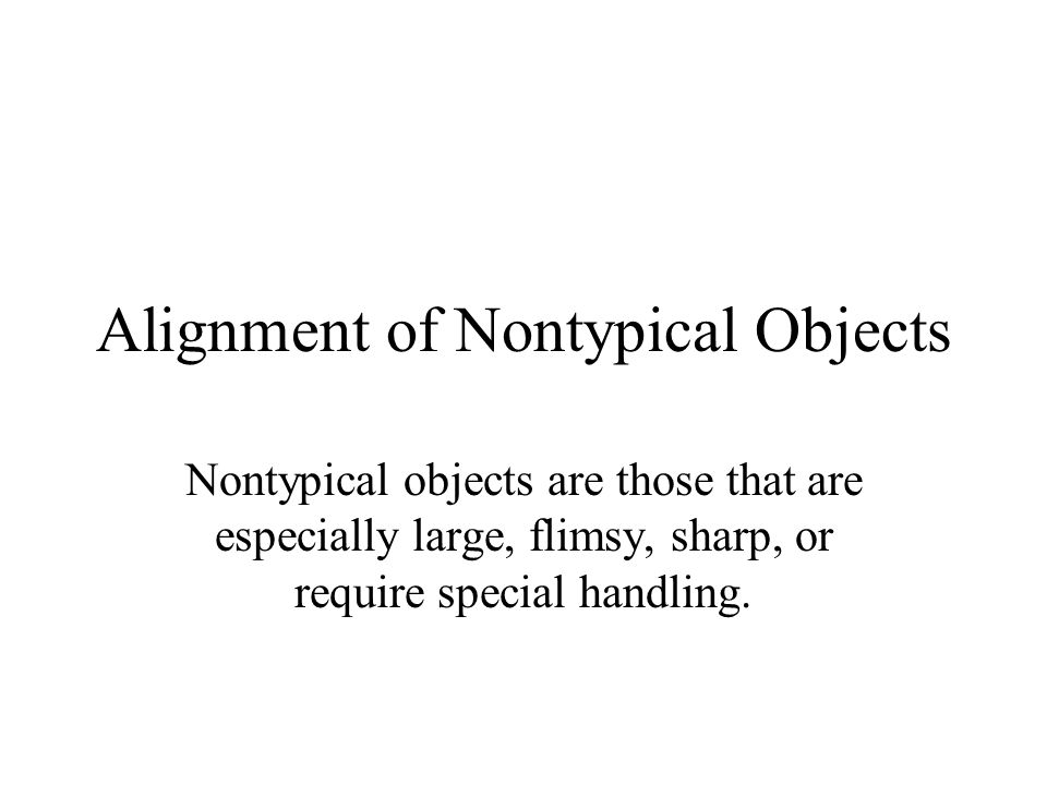 Alignment of Nontypical Objects