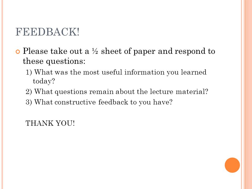 FEEDBACK! Please take out a ½ sheet of paper and respond to these questions: 1) What was the most useful information you learned today