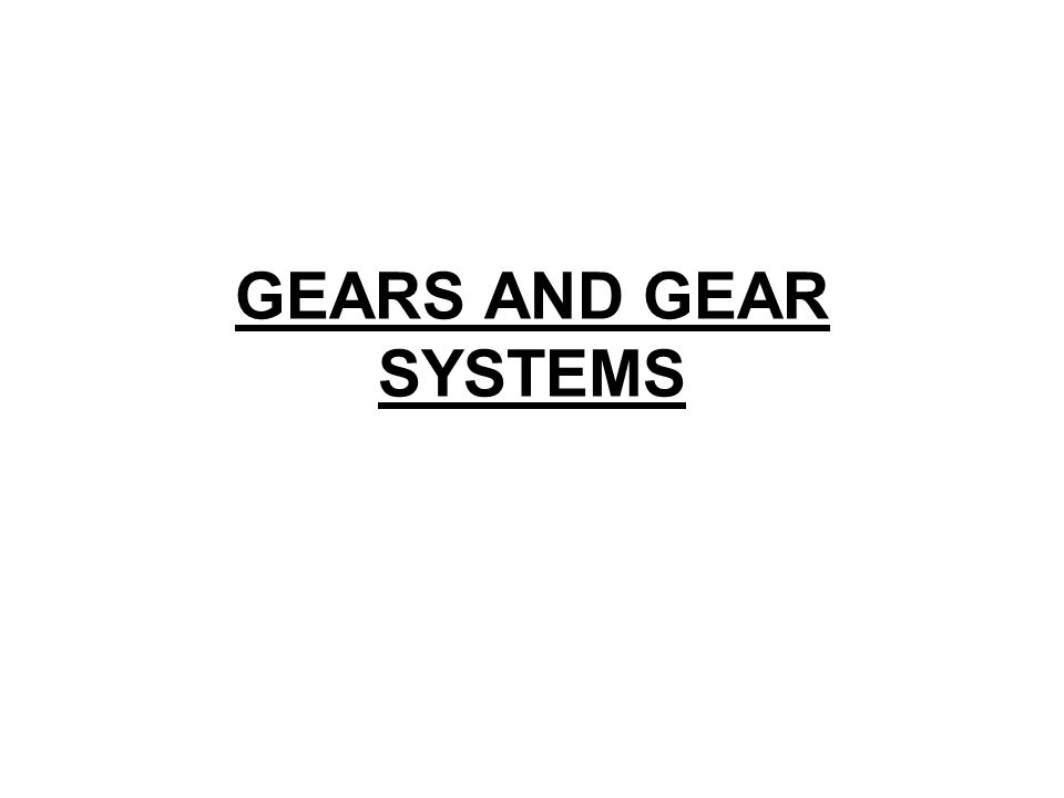 GEARS AND GEAR SYSTEMS