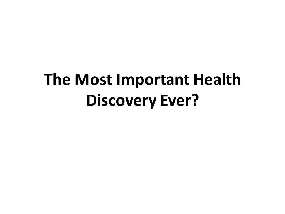 The Most Important Health Discovery Ever