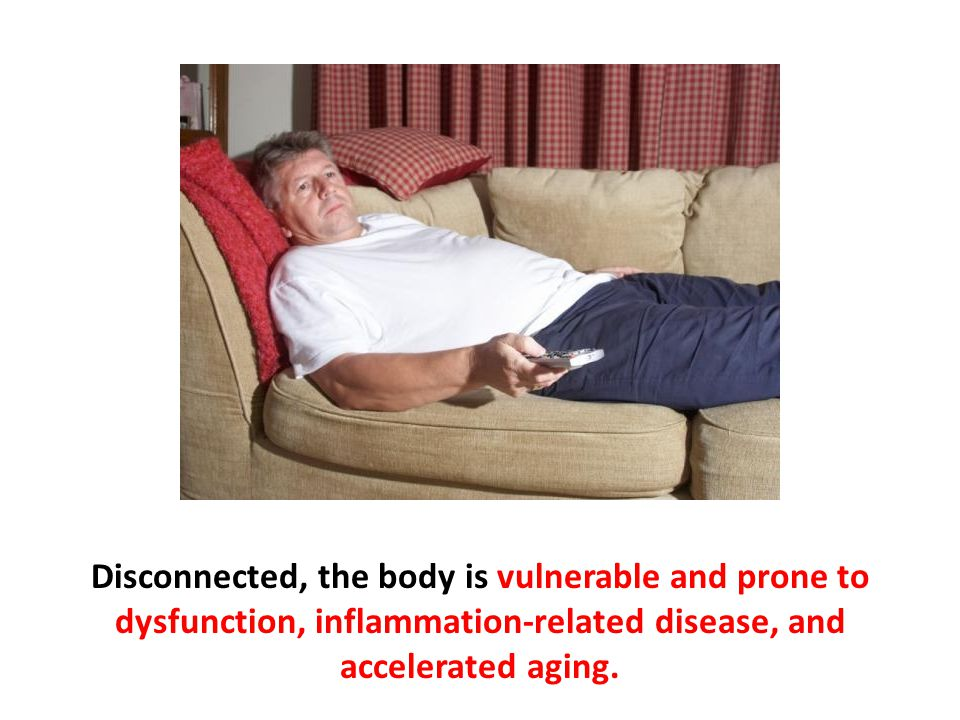 Disconnected, the body is vulnerable and prone to dysfunction, inflammation-related disease, and accelerated aging.