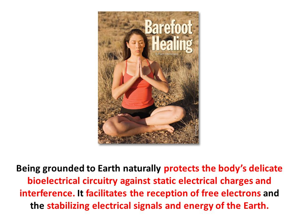 Being grounded to Earth naturally protects the body's delicate bioelectrical circuitry against static electrical charges and interference.