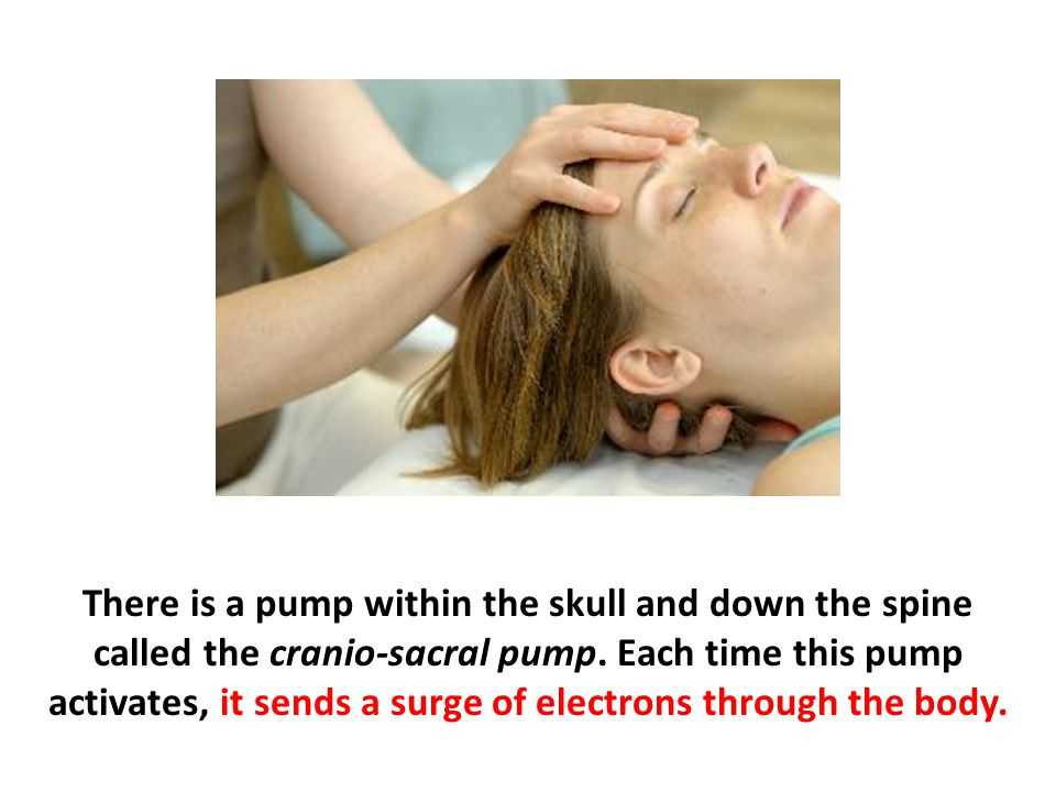 There is a pump within the skull and down the spine called the cranio-sacral pump.