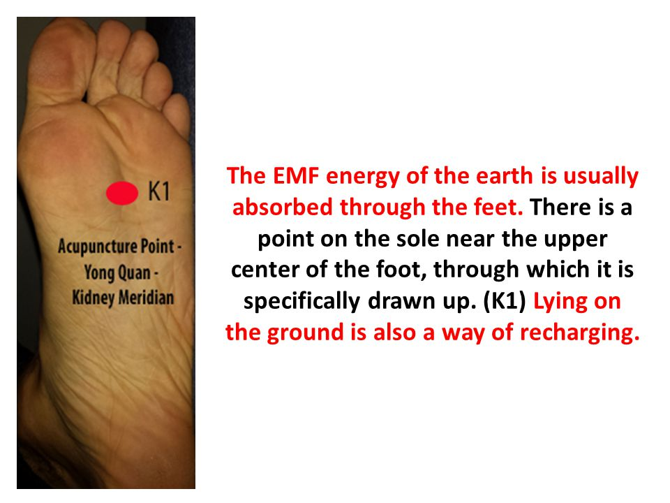 The EMF energy of the earth is usually absorbed through the feet