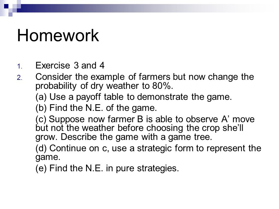 Homework Exercise 3 and 4. Consider the example of farmers but now change the probability of dry weather to 80%.