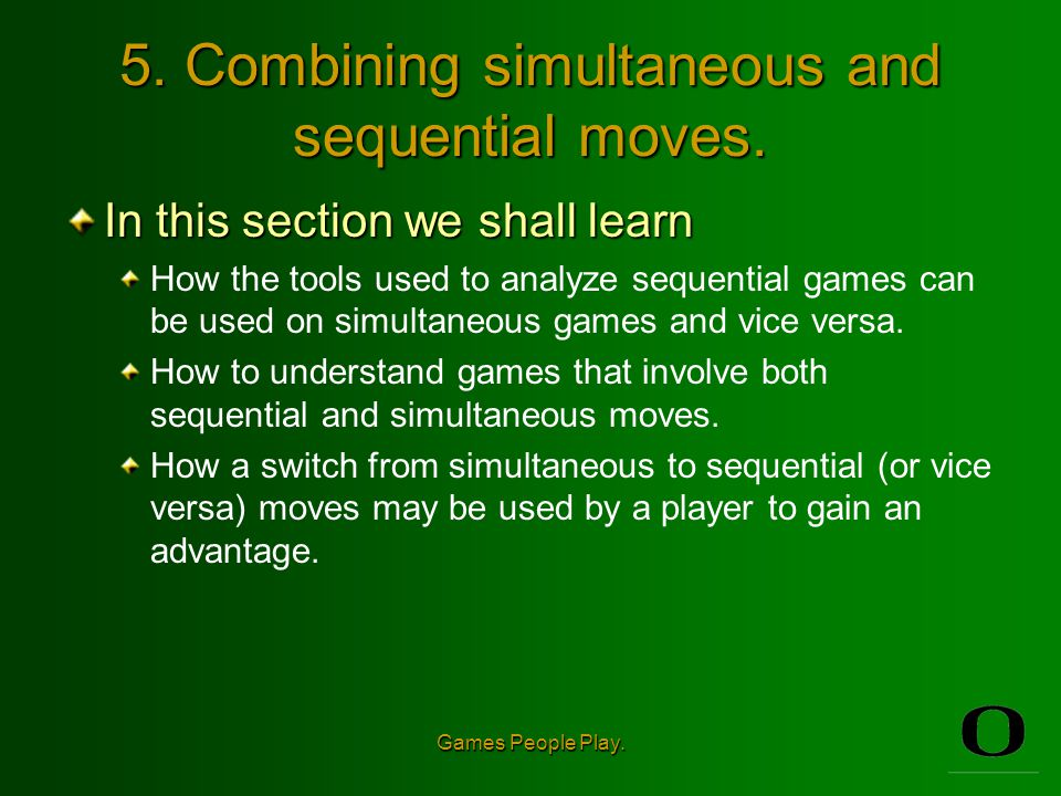 5. Combining simultaneous and sequential moves.