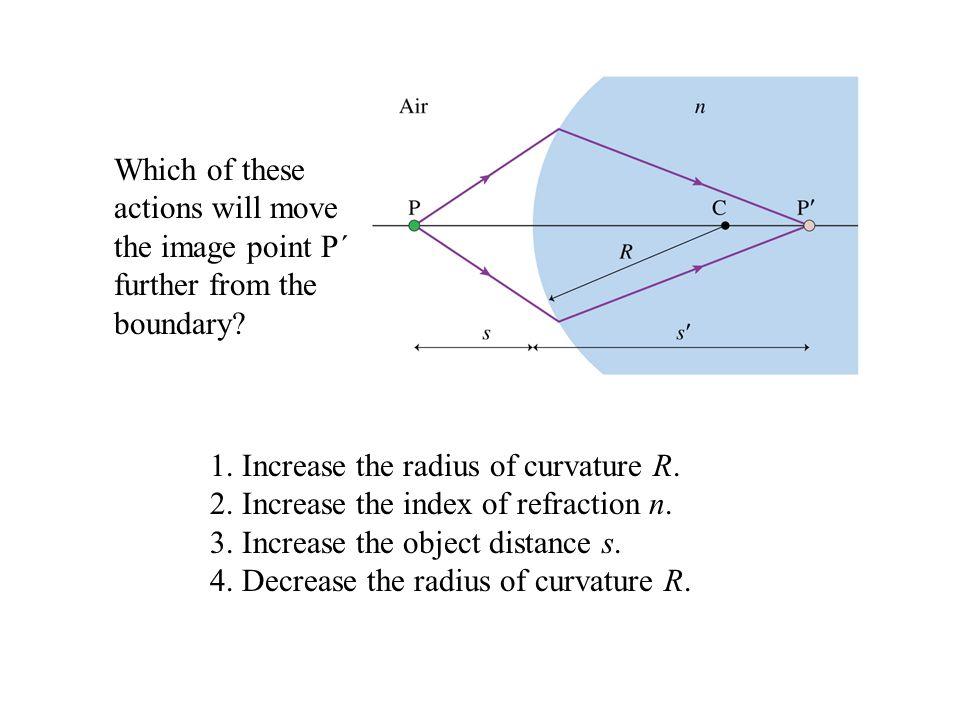 1. Increase the radius of curvature R.