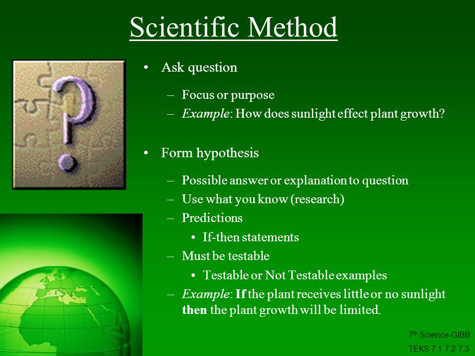 Scientific Method Ask question Form hypothesis Focus or purpose