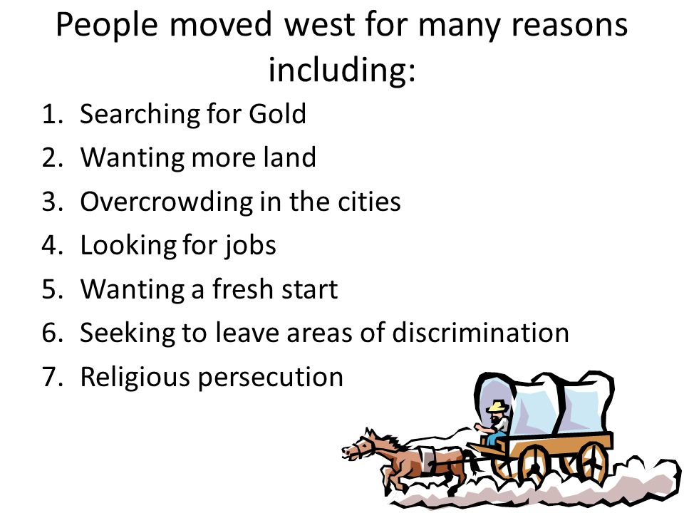 People moved west for many reasons including: