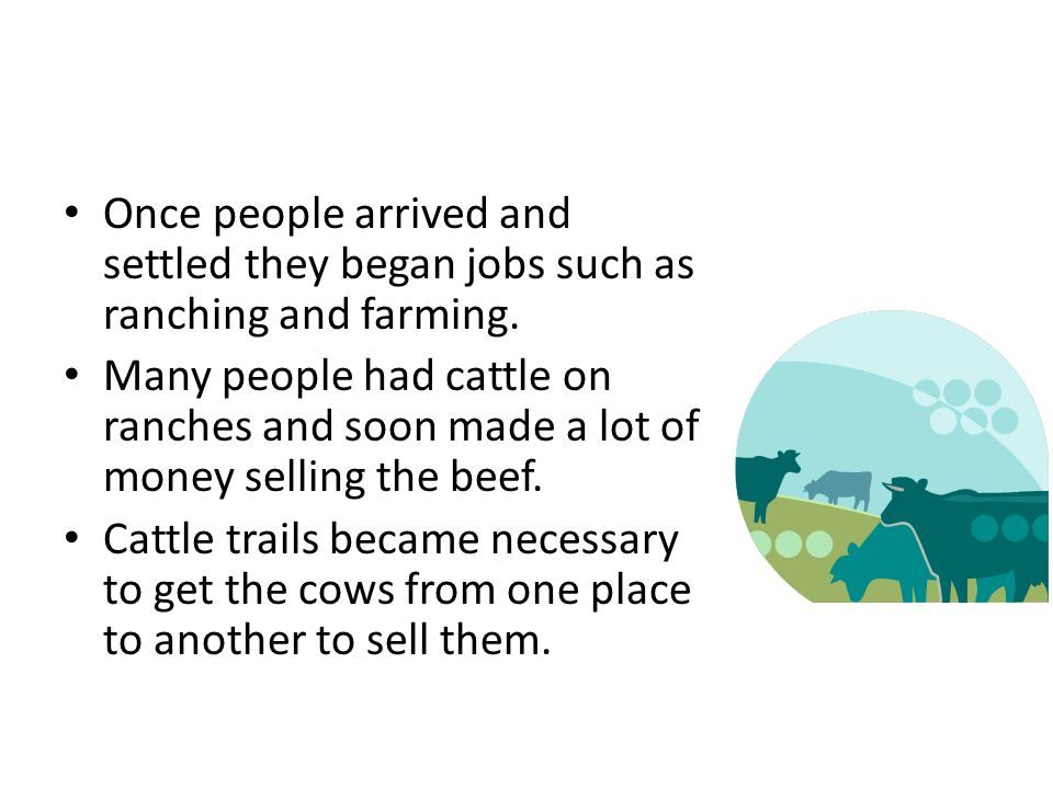 Once people arrived and settled they began jobs such as ranching and farming.