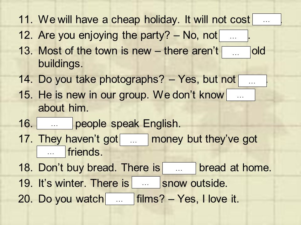 We will have a cheap holiday. It will not cost much.
