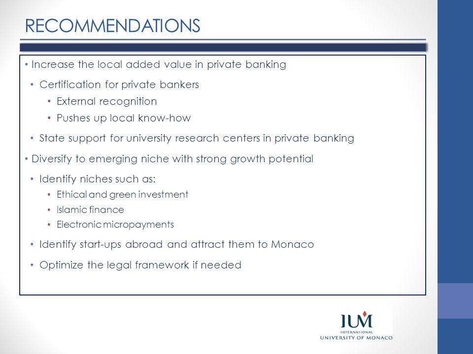 RECOMMENDATIONS Increase the local added value in private banking