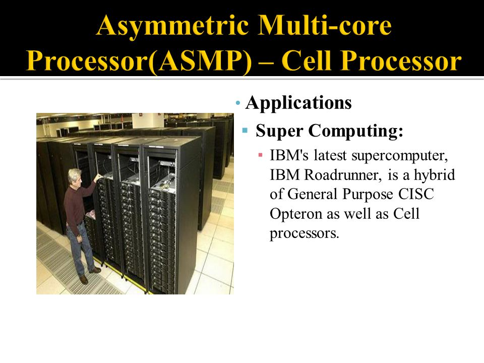 Asymmetric Multi-core Processor(ASMP) – Cell Processor