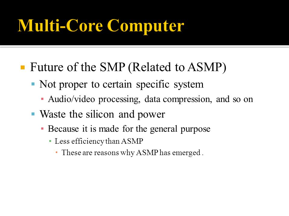 Multi-Core Computer Future of the SMP (Related to ASMP)