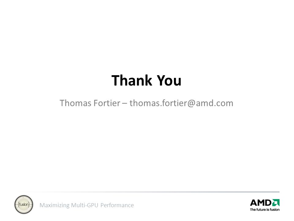 Thank You Thomas Fortier – thomas.fortier@amd.com