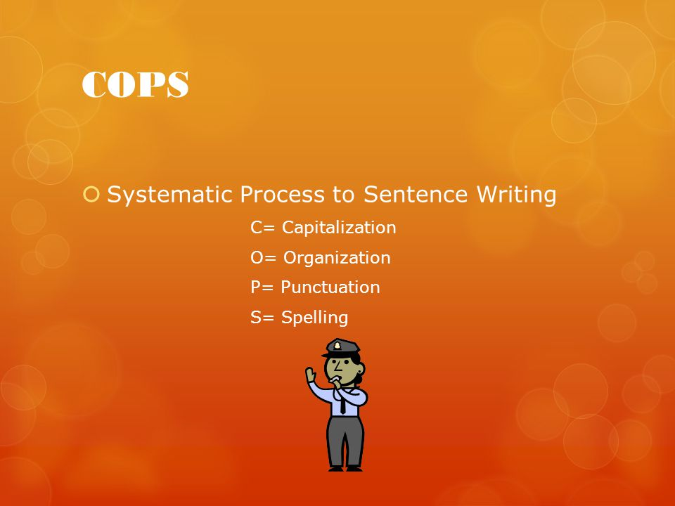 COPS Systematic Process to Sentence Writing C= Capitalization