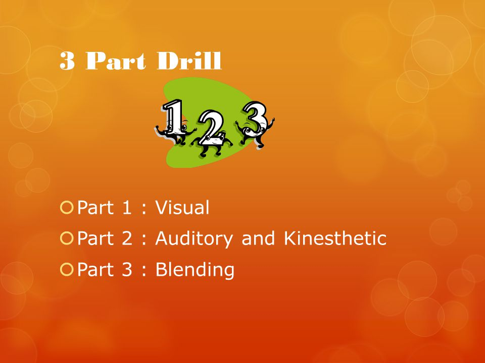 3 Part Drill Part 1 : Visual Part 2 : Auditory and Kinesthetic