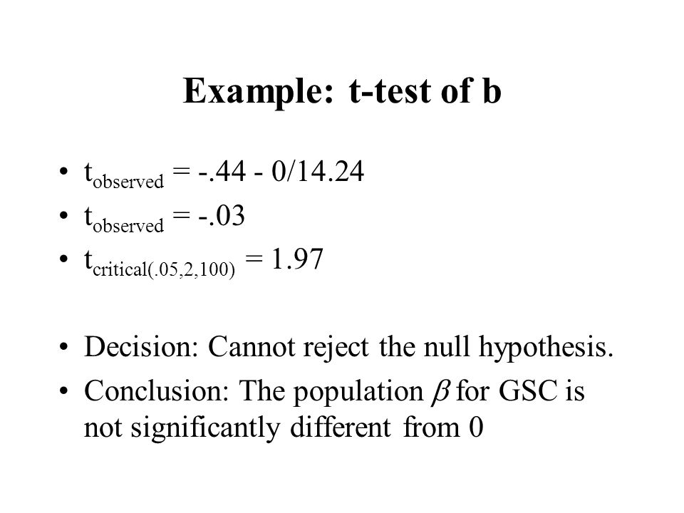 Example: t-test of b tobserved = -.44 - 0/14.24 tobserved = -.03