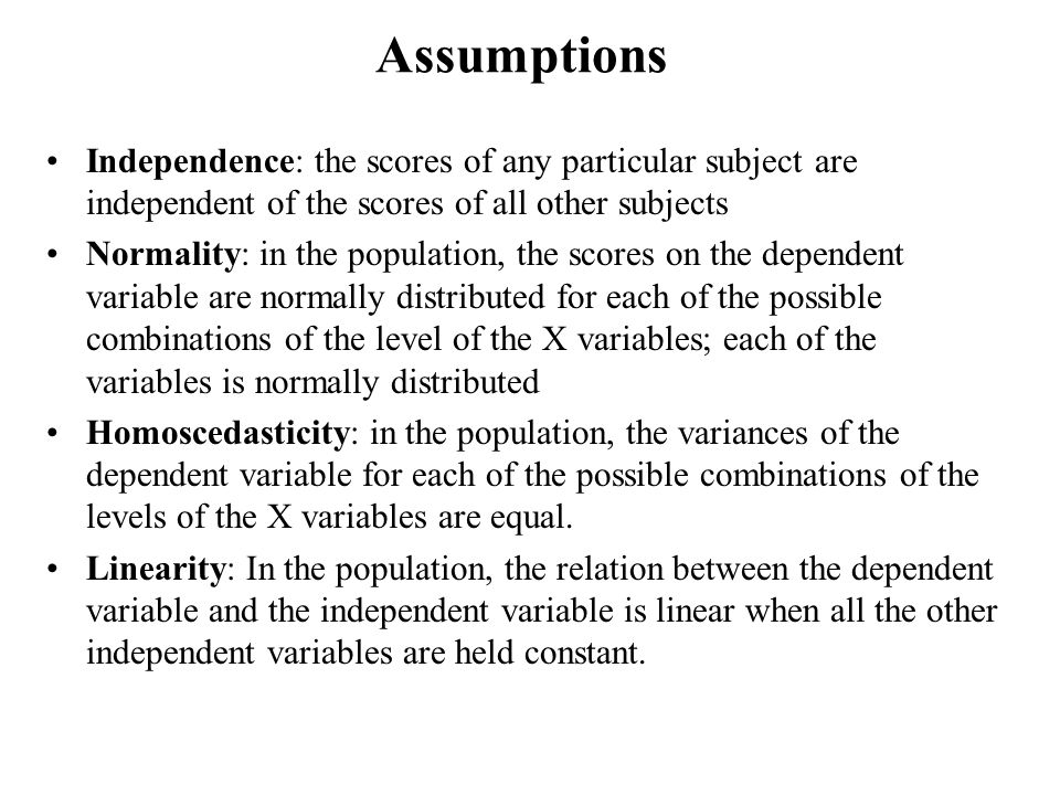 Assumptions Independence: the scores of any particular subject are independent of the scores of all other subjects.
